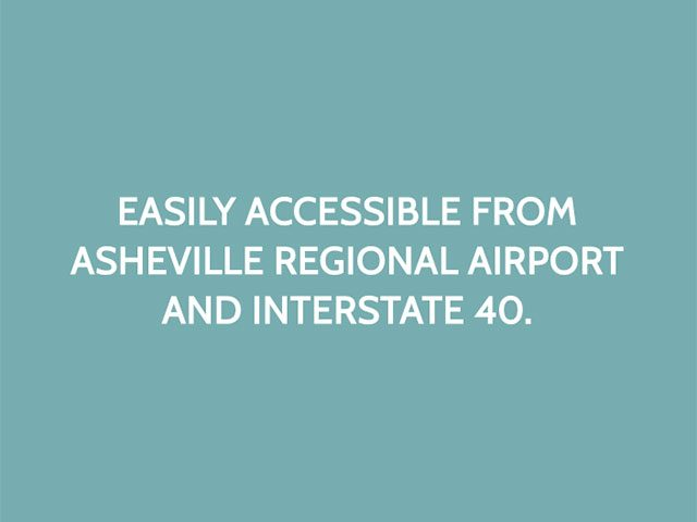 Easily accessible from Asheville Regional Airport and Interstate 40.