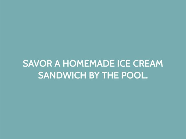 Savor a homemade ice cream sandwich by the pool.